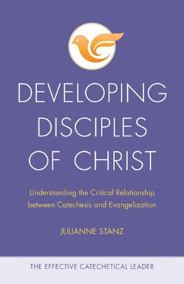 Developing Disciples of Christ: Understanding the Critical Relationship Between Catechesis and Evangelization  -     Edited By: Joe Paprocki DMin     By: Julianne Stanz