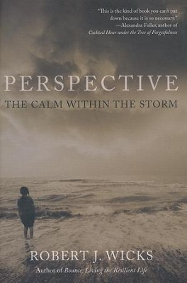 Perspective: The Calm Within the Storm   -     By: Robert J. Wicks