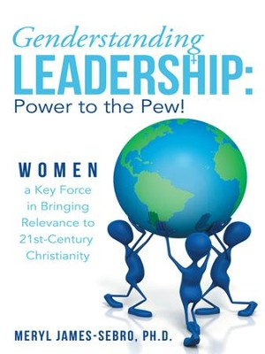 Genderstanding Leadership: Women a Key Force in Bringing Relevance to 21st-Century Christianity - eBook  -     By: Meryl James-Sebro