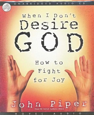 When I Don't Desire God: How to Fight for Joy -  unabridged audiobook on CD  -     By: John Piper
