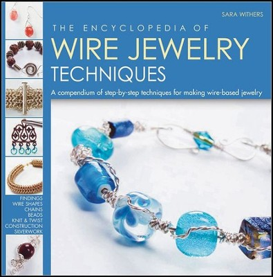 The Encyclopedia of Wire Jewelry-Making Techniques: A Compendium of Step-by-Step Techniques for Making Wire-Based Jewelry  -     By: Sara Withers, Xuella Arnold