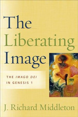 Liberating Image, The: The Imago Dei in Genesis 1 - eBook  -     By: J. Richard Middleton