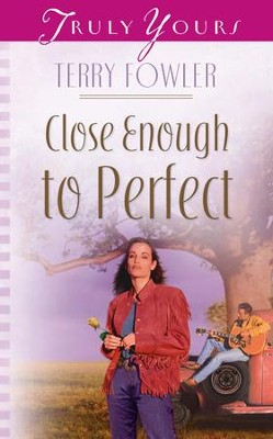 Close Enough To Perfect - eBook  -     By: Terry Fowler