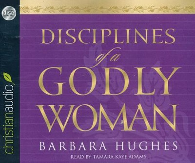 Disciplines of a Godly Woman - Audiobook on CD  -     Narrated By: Tamara Adams     By: Barbara Hughes
