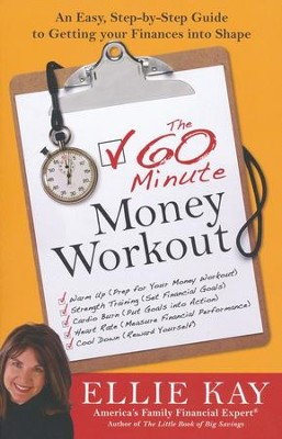The 60-Minute Money Workout: An Easy Step-by-Step Guide to Whipping Your Finances into Shape  -     By: Ellie Kay