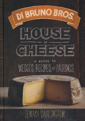 Di Bruno Bros. House of Cheese: A Guide to Wedges, Recipes, and Pairings  -     By: Tenaya Darlington