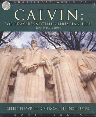 Calvin: Of Prayer and the Christian Life: Selected Writings from the Institutes - Unabridged Audiobook on CD  -     Narrated By: James Adams     By: John Calvin