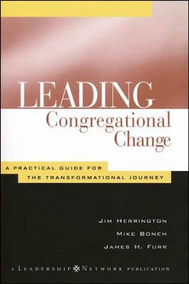 Leading Congregational Change: A Practical Guide for the Transformational Journey  -     By: Jim Herrington, Mike Bonem, James H. Furr