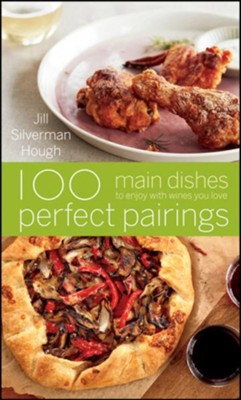 100 Perfect Pairings: Main Dishes to Enjoy with Wines You Love  -     By: Jill Silverman Hough