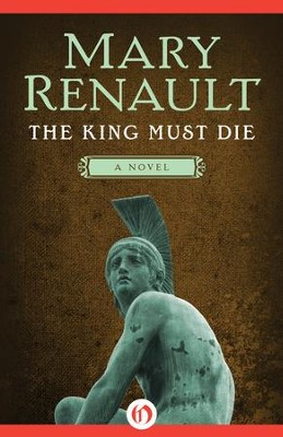 The King Must Die: A Novel - eBook  -     By: Mary Renault