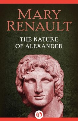 The Nature of Alexander - eBook  -     By: Mary Renault