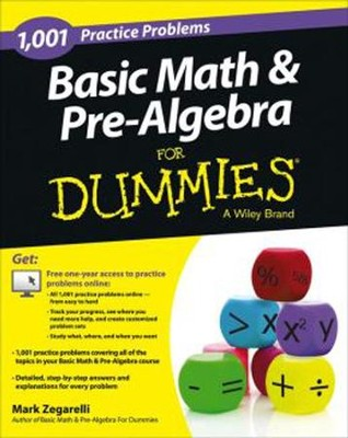 1001 Basic Math and Pre-Algebra Practice Problems For Dummies  -     By: Mark Zegarelli