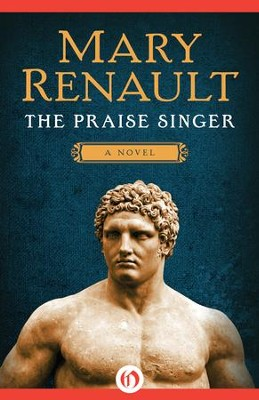 The Praise Singer: A Novel - eBook  -     By: Mary Renault