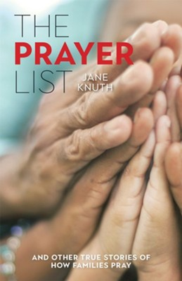 The Prayer List: ...and Other True Stories of How Families Pray  -     By: Jane Knuth