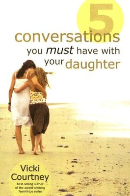 5 Conversations You Must Have with Your Daughter   -     By: Vicki Courtney