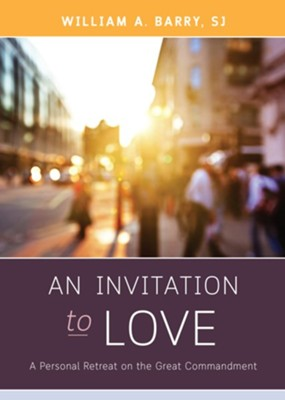 An Invitation to Love  -     By: William A. Barry SJ