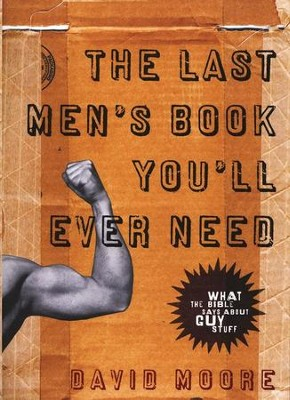The Last Men's Book You'll Ever Need  -     By: David Moore