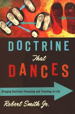 Doctrine That Dances: Bringing Doctrinal Preaching and Teaching to Life  -     By: Robert Smith
