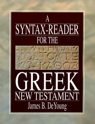 A Syntax-Reader for the Greek New Testament: Fifteen Lessons  -     By: James De Young
