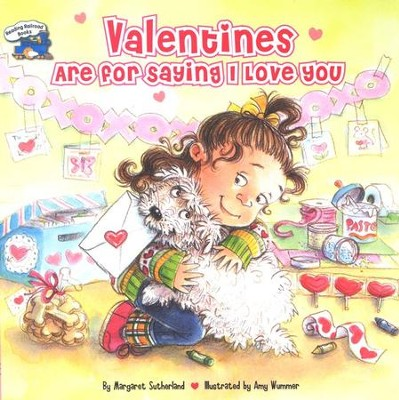 Valentines Are For Saying I Love You  -     By: Margaret Wummer, Amy Sutherland