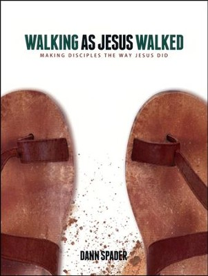 Walking as Jesus Walked: Making Disciples the Way Jesus Did  -     By: Dann Spader
