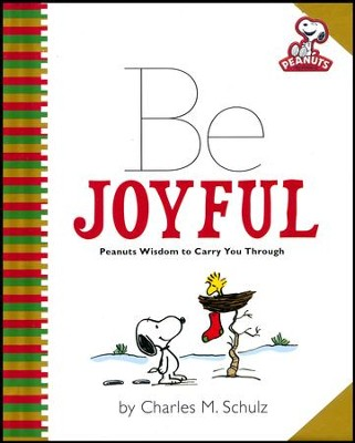Peanuts: Be Joyful: Peanuts Wisdom to Carry You Through  -     By: Charles M. Schulz