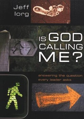 Is God Calling Me? Answering the Question Every Leader Asks  -     By: Jeff Iorg