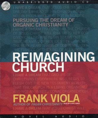 Reimagining Church: Pursuing the Dream of Organic Community - Audiobook on CD  -     By: Frank Viola