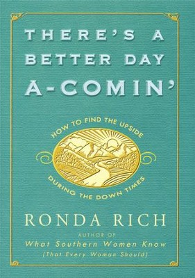 There's A Better Day A-Comin'  -     By: Ronda Rich