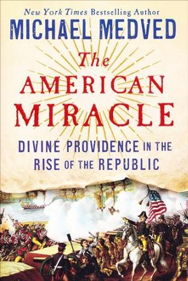 The American Miracle: Divine Providence in the Rise of the Republic  -     By: Michael Medved