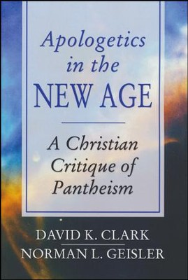 Apologetics in the New Age: A Christian Critique of Pantheism  -     By: David K. Clark, Norman L. Geisler