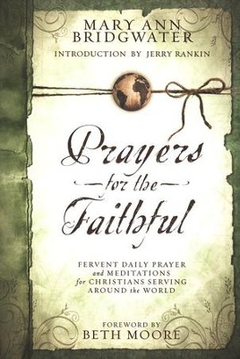 Prayers for the Faithful: Fervent Daily Prayer and Meditations for Christians Serving Around the World  -     By: Mary Ann Bridgwater
