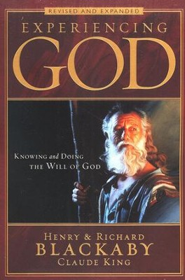 Experiencing God: Knowing and Doing the Will of God, Revised and Expanded  -     By: Henry T. Blackaby, Richard Blackaby, Claude King