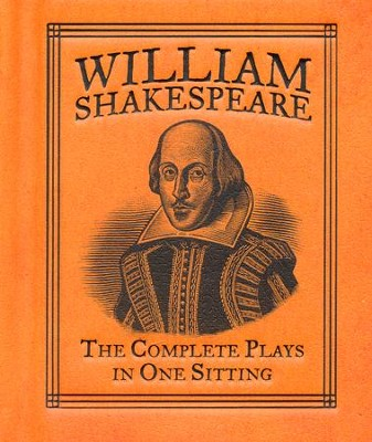 William Shakespeare: The Complete Plays in One Sitting Miniature Edition  -