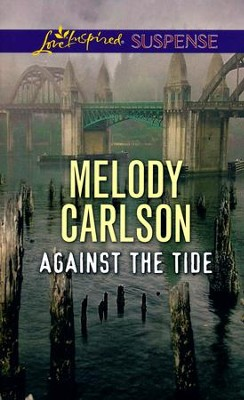 Against the Tide  -     By: Melody Carlson