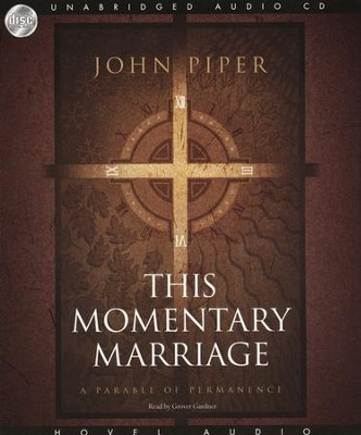 This Momentary Marriage: Unabridged Audiobook on CD  -     By: John Piper