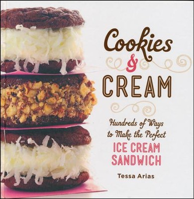 Cookies & Cream: Hundreds of Ways to Make the Perfect Ice Cream Sandwich  -     By: Tessa Arias