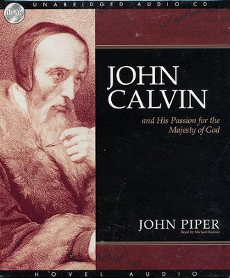 John Calvin and his passion for the majesty of God: Unabridged Audiobook on CD  -     By: John Piper