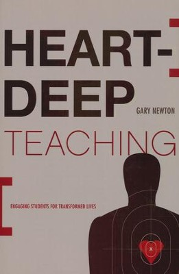 Heart-Deep Teaching: Engaging Students for Transformed Lives  -     By: Gary C. Newton
