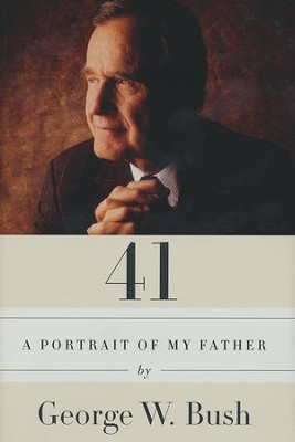 41: A Portrait of My Father hardcover   -     By: George W. Bush