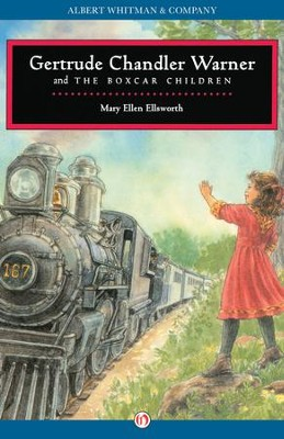 Gertrude Chandler Warner and the Boxcar Children - eBook  -     By: Mary Ellen Ellsworth