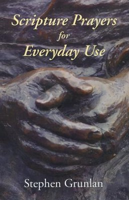 Scripture Prayers for Everyday Use  -     By: Stephen Grunlan