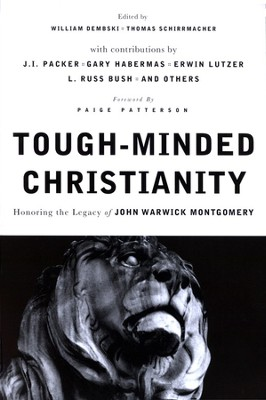 Tough-Minded Christianity: Honoring the Legacy of John Warwick Montgomery  -     Edited By: William A. Dembski, Thomas Schirrmacher     By: Edited by William Dembski & Thomas Schirrmacher