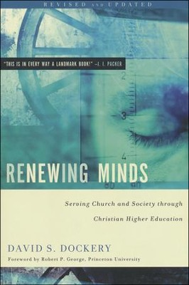 Renewing Minds: Serving Church and Society Through Christian Higher Education, Revised and Updated  -     By: David S. Dockery