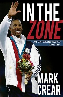 In the Zone: How to Get Over Your Obstacles and Succeed - eBook  -     By: Mark Crear