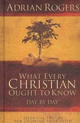 What Every Christian Ought to Know Day by Day: Essential Truths for Growing Your Faith  -     By: Adrian Rogers