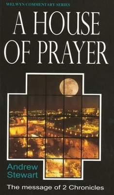 A House of Prayer: 2 Chronicles Welwyn Commentary Series   -     By: Andrew Stewart