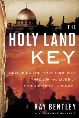 The Holy Land Key: Unlocking End-Times Prophecy Through the Lives of God's People in Israel - eBook  -     By: Ray Bentley, Genevieve Gillespie
