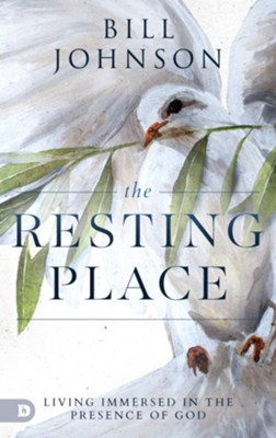 The Resting Place: Living Immersed in the Presence of God  -     By: Bill Johnson