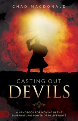 Casting Out Devils: A Handbook for Moving in the Supernatural Power of Deliverance  -     By: Chad MacDonald